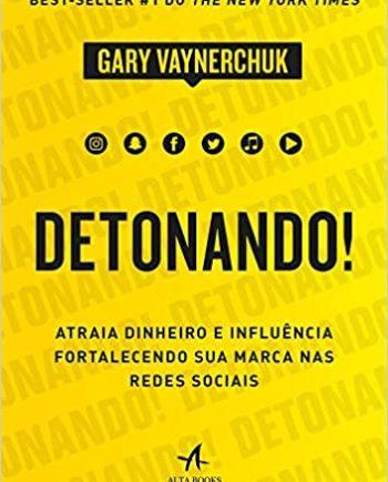 Detonando!: atraia dinheiro e influência fortalecendo sua marca nas redes sociais Gary Vaynerchuk